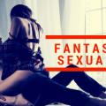 Fantasías Sexuales: 10 cosas que todo hombre debe experimentar